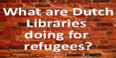 What are Dutch  libraries doing for refugees?