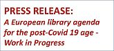 Press Release: A European library agenda for the post-Covid 19 age Work in Progress